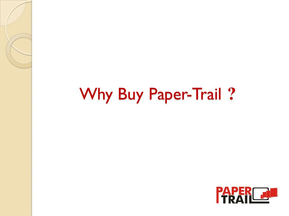 Why Buy Paper-Trail ?