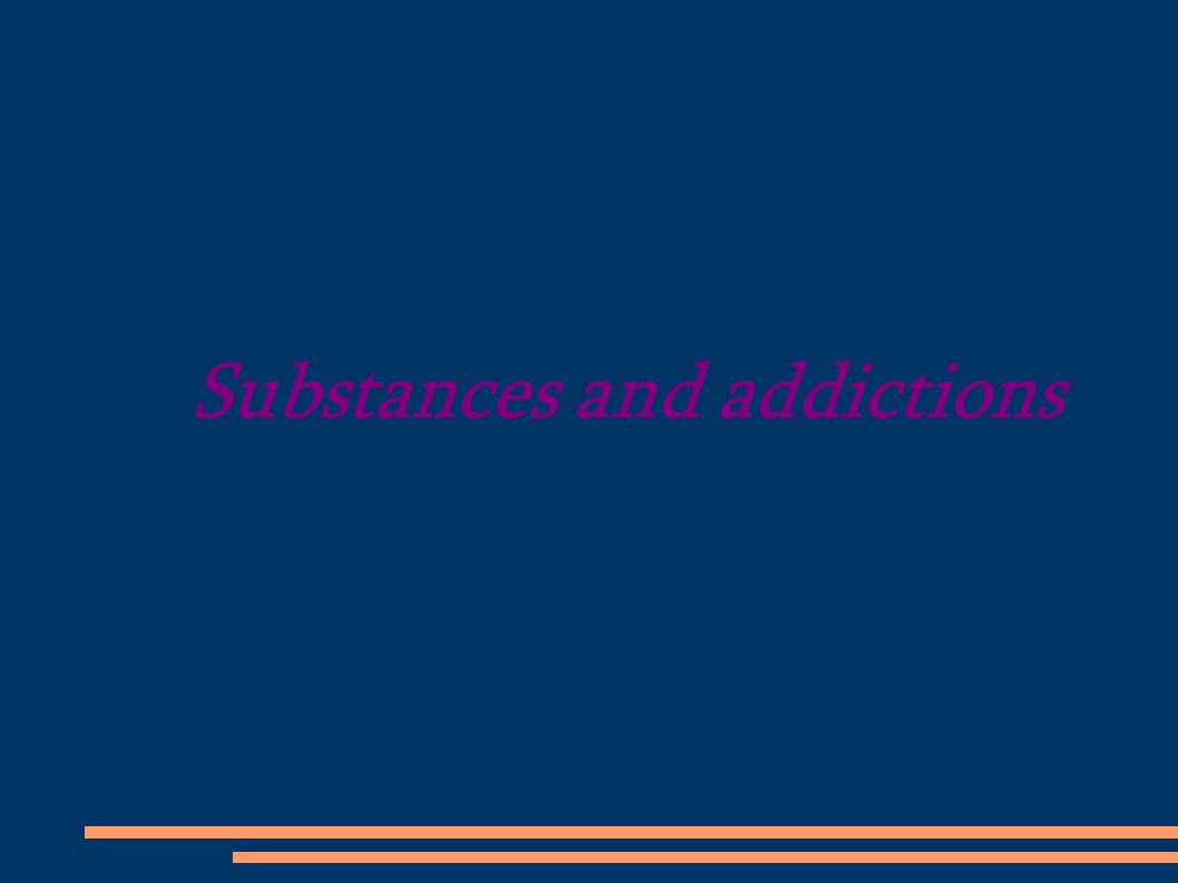 Substances and addictions
