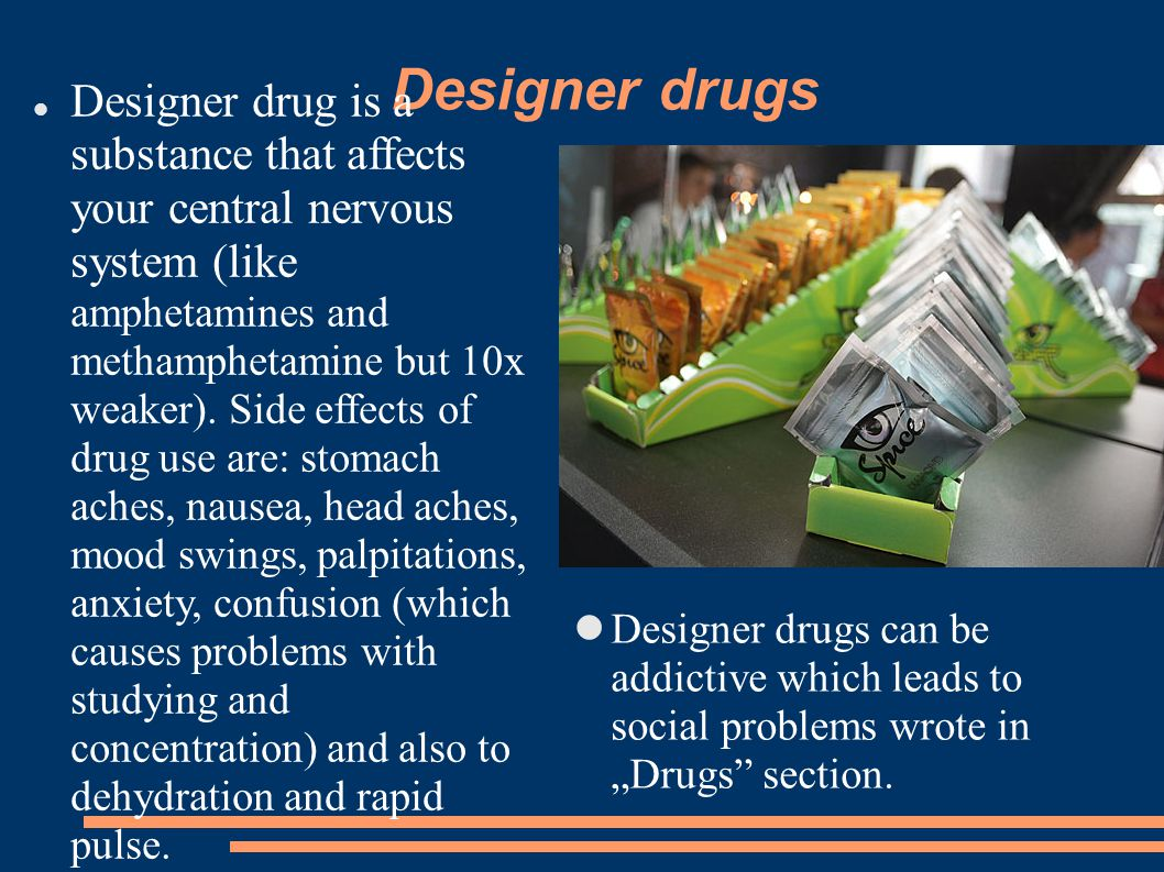 Designer drugs Designer drug is a substance that affects your central nervous system (like amphetamines and methamphetamine but 10x weaker).