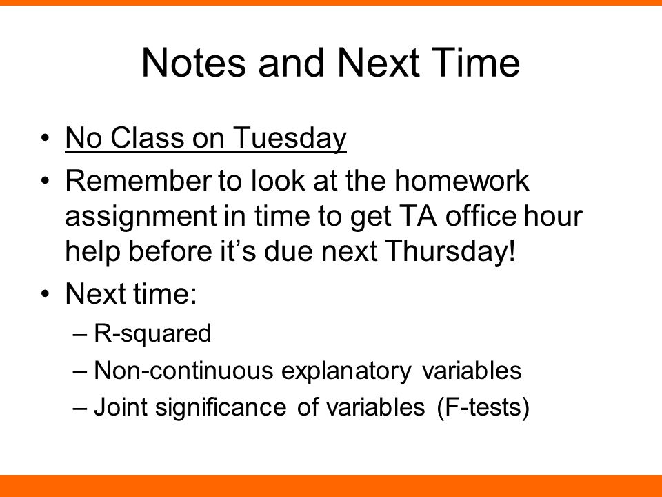 Notes and Next Time No Class on Tuesday Remember to look at the homework assignment in time to get TA office hour help before it's due next Thursday.