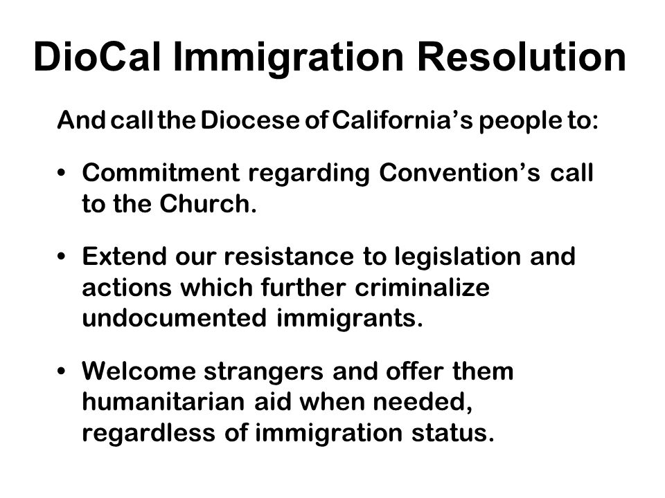 DioCal Immigration Resolution And call the Diocese of California's people to: Commitment regarding Convention's call to the Church.