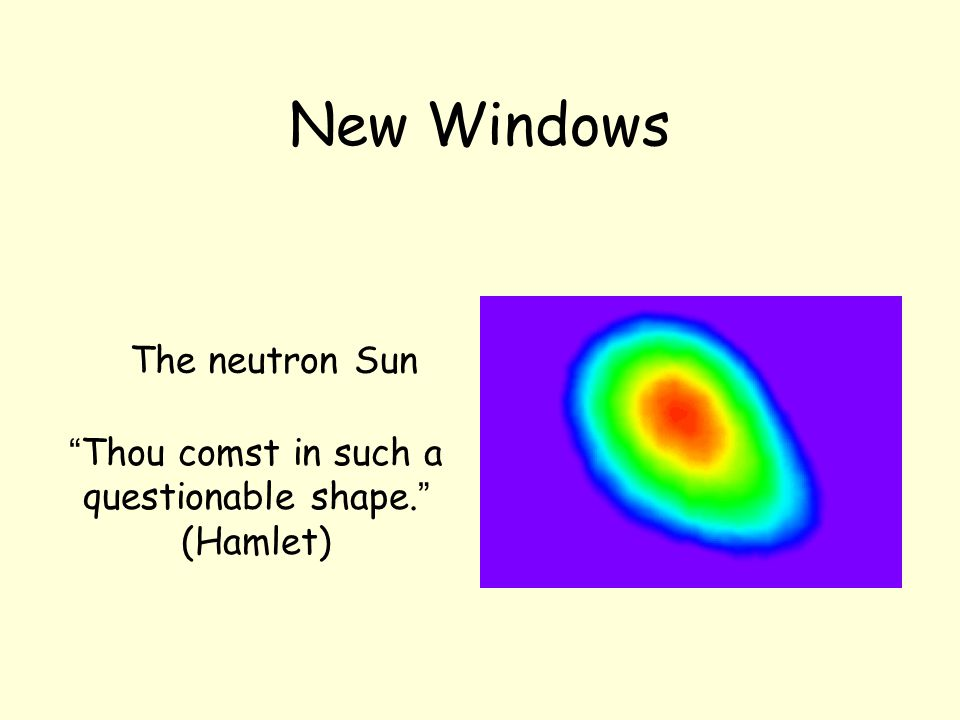 New Windows The neutron Sun Thou comst in such a questionable shape. (Hamlet)