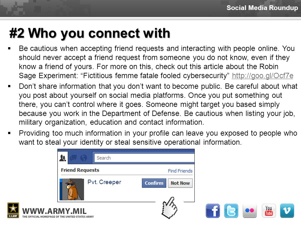 Social Media Roundup #2 Who you connect with  Be cautious when accepting friend requests and interacting with people online.