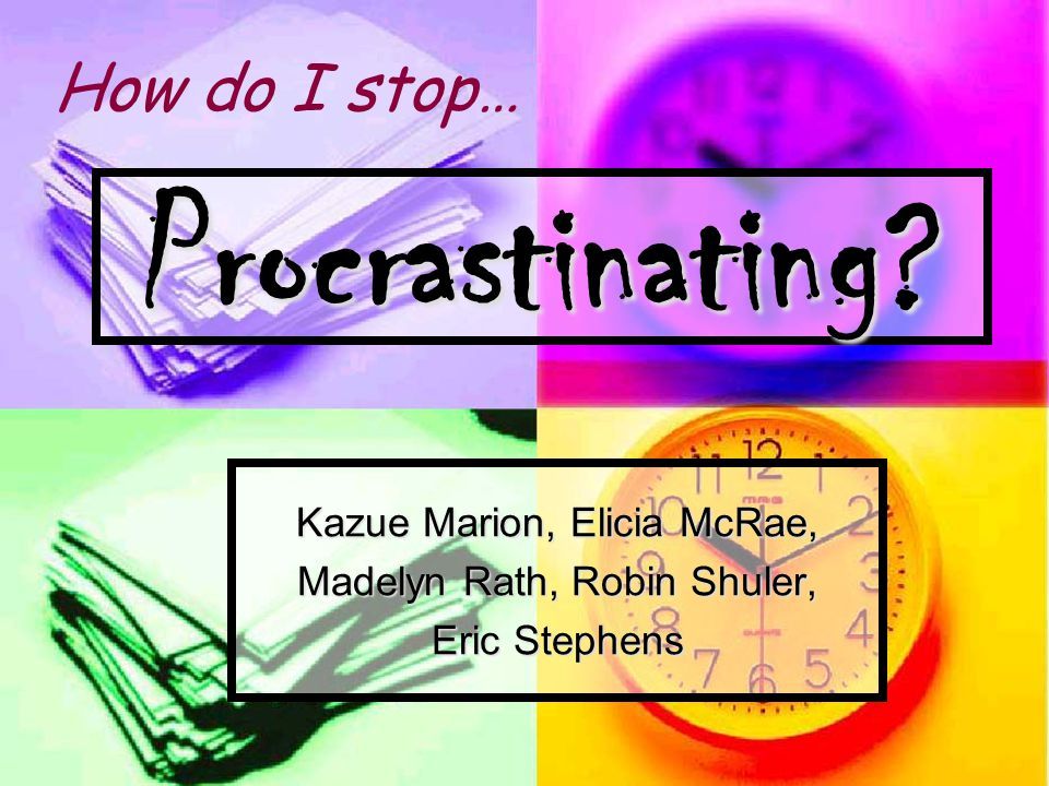Procrastination is not only pervasive; it s also pernicious. (O Reilly)