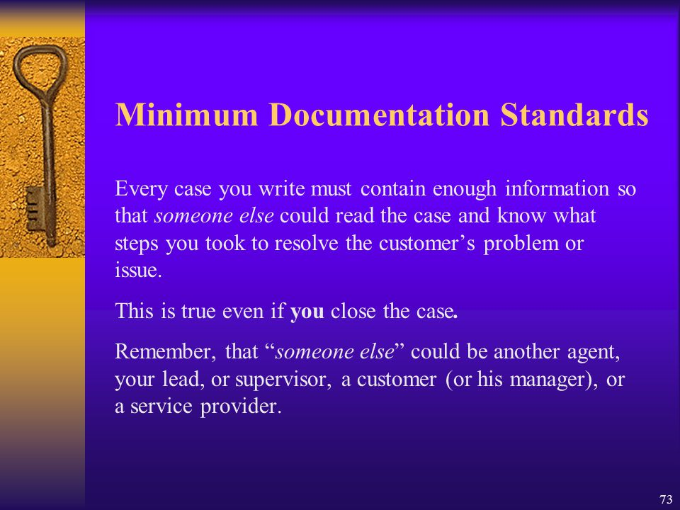 73 Minimum Documentation Standards Every case you write must contain enough information so that someone else could read the case and know what steps y