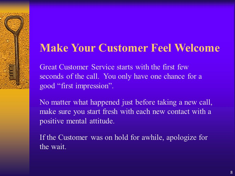 "8 Great Customer Service starts with the first few seconds of the call. You only have one chance for a good ""first impression"". No matter what happene"