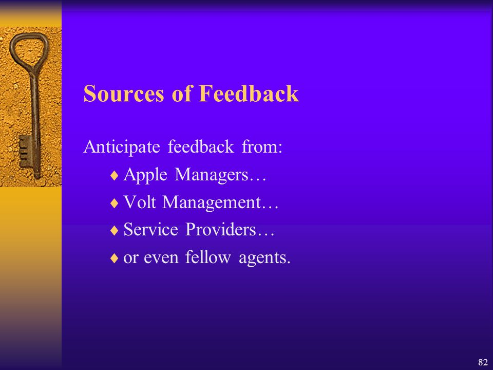 82 Sources of Feedback Anticipate feedback from:  Apple Managers…  Volt Management…  Service Providers…  or even fellow agents.