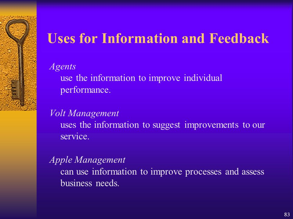 83 Uses for Information and Feedback Agents use the information to improve individual performance. Volt Management uses the information to suggest imp