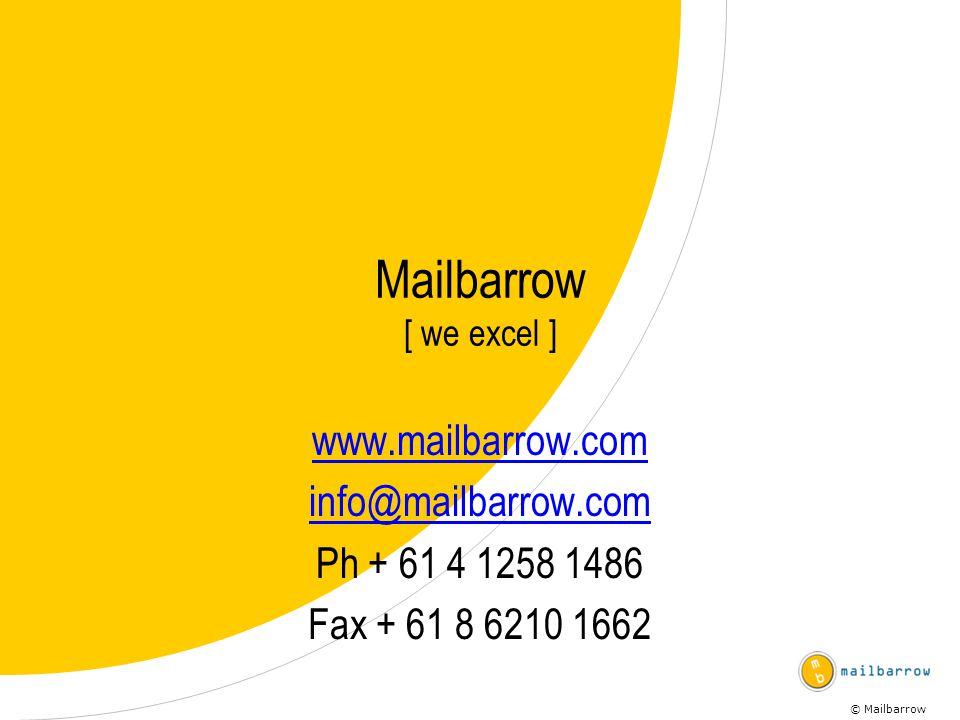 © Mailbarrow Mailbarrow [ we excel ] www.mailbarrow.com info@mailbarrow.com Ph + 61 4 1258 1486 Fax + 61 8 6210 1662