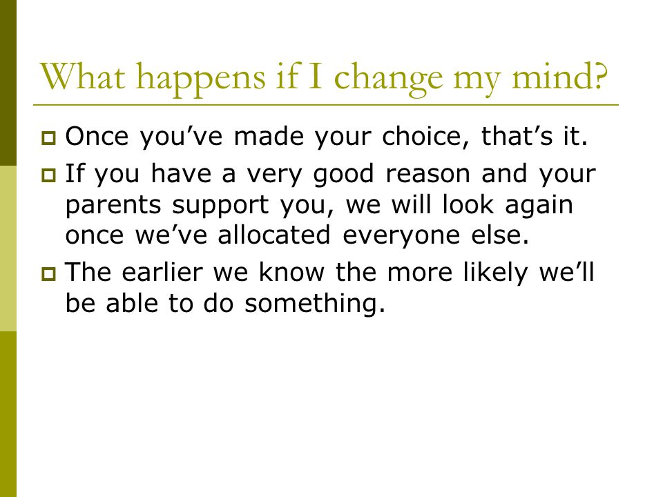 What happens if I change my mind.  Once you've made your choice, that's it.