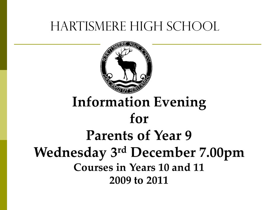 Hartismere High School Information Evening for Parents of Year 9 Wednesday 3 rd December 7.00pm Courses in Years 10 and 11 2009 to 2011
