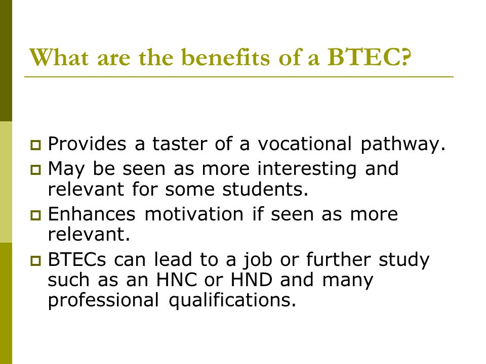 What are the benefits of a BTEC.  Provides a taster of a vocational pathway.