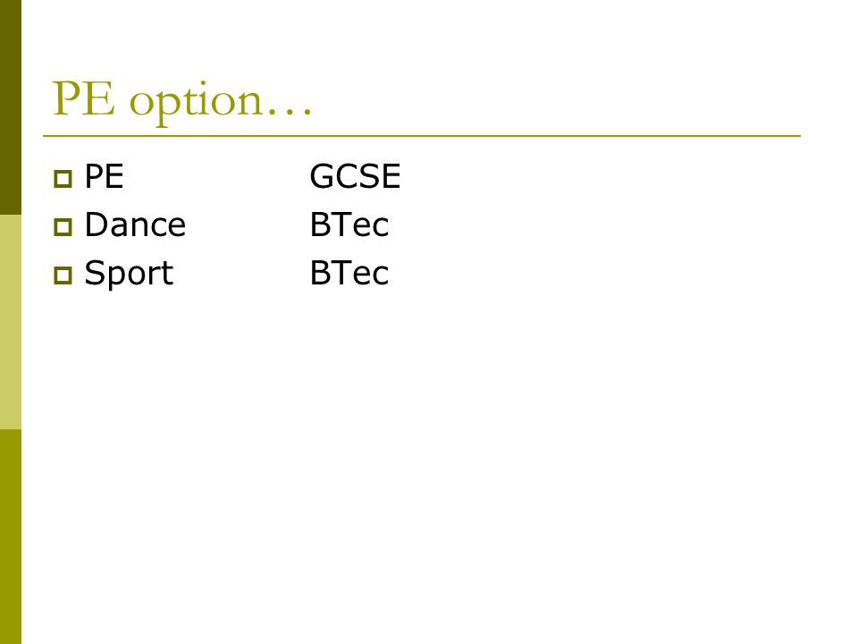 PE option…  PEGCSE  DanceBTec  SportBTec
