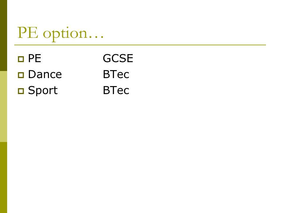 PE option…  PEGCSE  DanceBTec  SportBTec