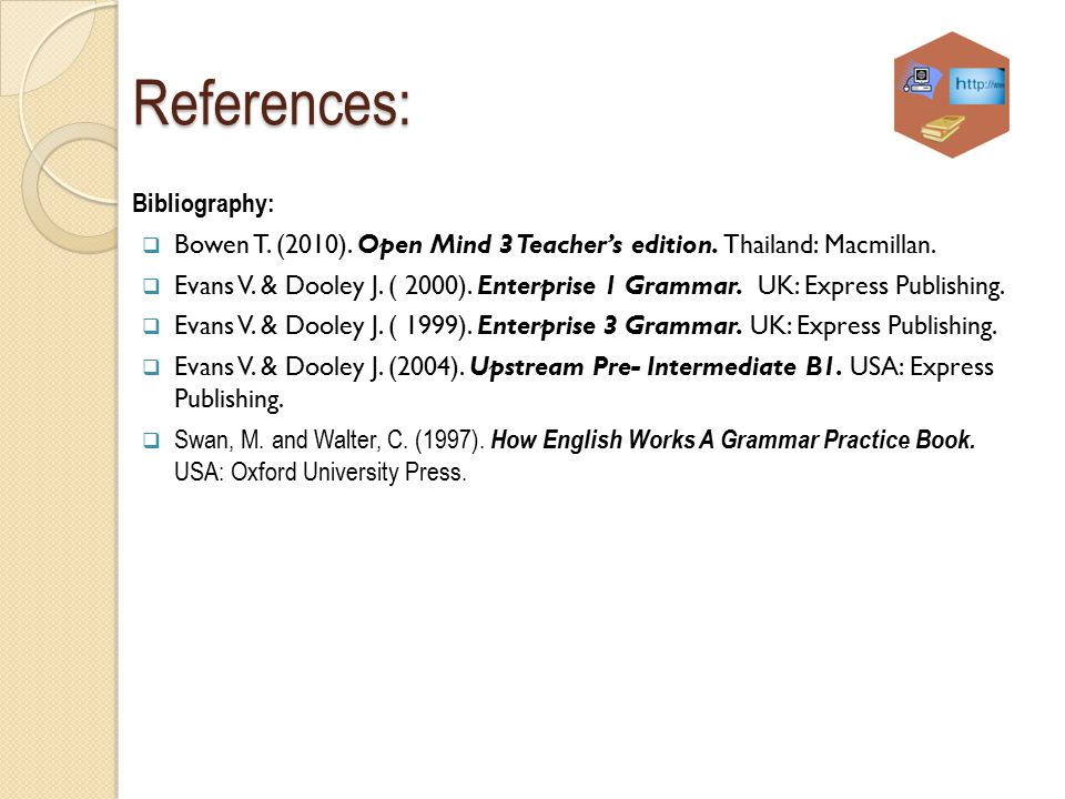 References: Bibliography:  Bowen T.(2010). Open Mind 3 Teacher's edition.