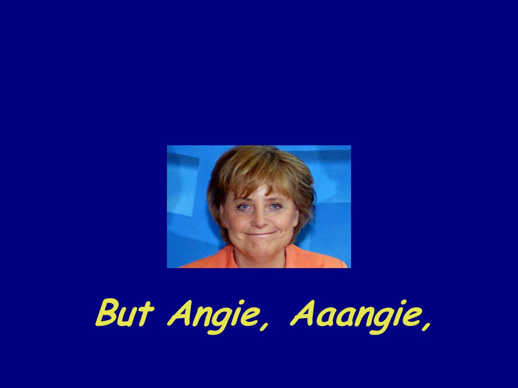 But Angie, Aaangie,