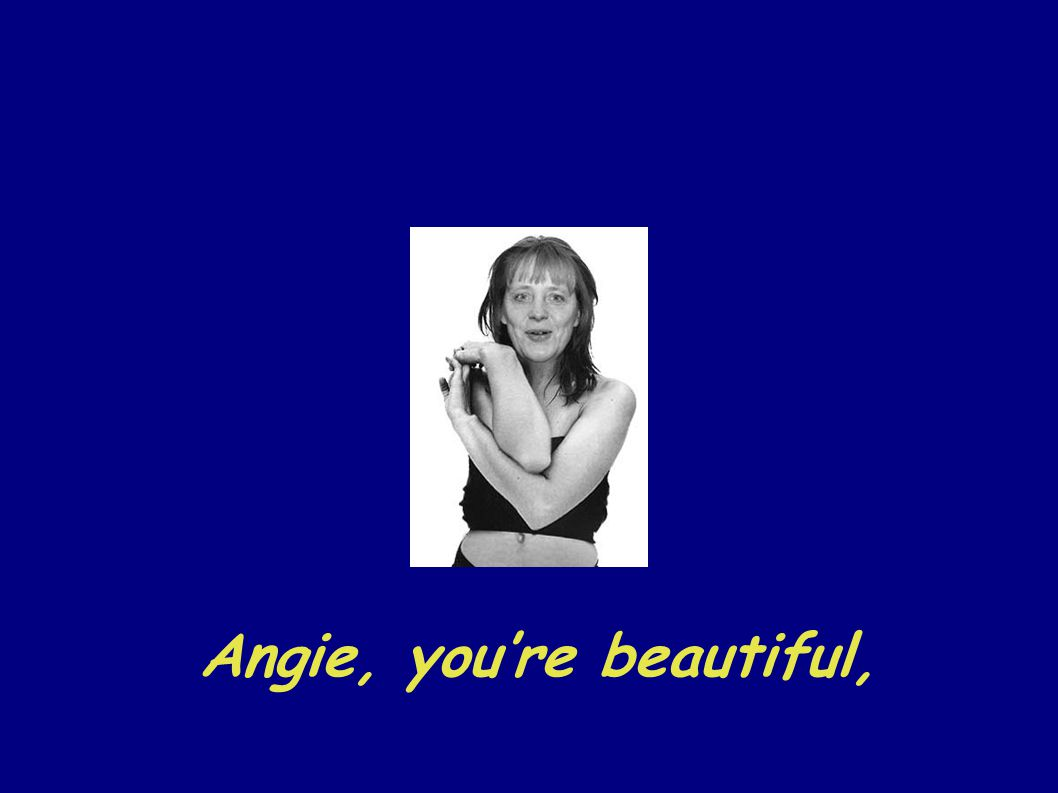 Angie, you're beautiful,