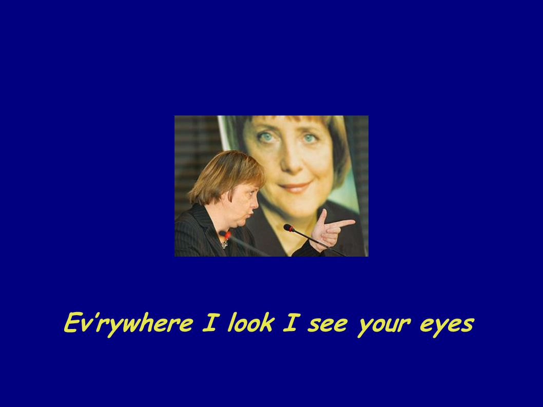 Ev'rywhere I look I see your eyes