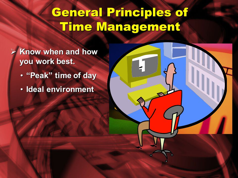 Focus on goals, not on tasks. General Principles of Time Management Activity is not the same as results.Activity is not the same as results.