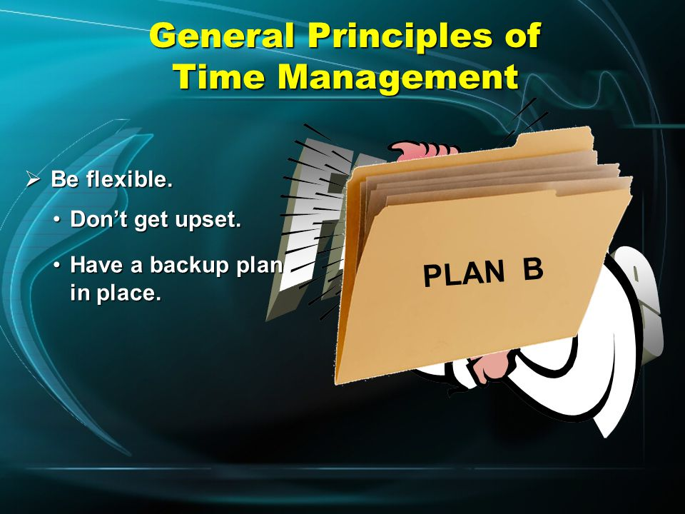 General Principles of Time Management  Don't bite off more than you can chew. Don't spread yourself too thin.Don't spread yourself too thin. Don't ov