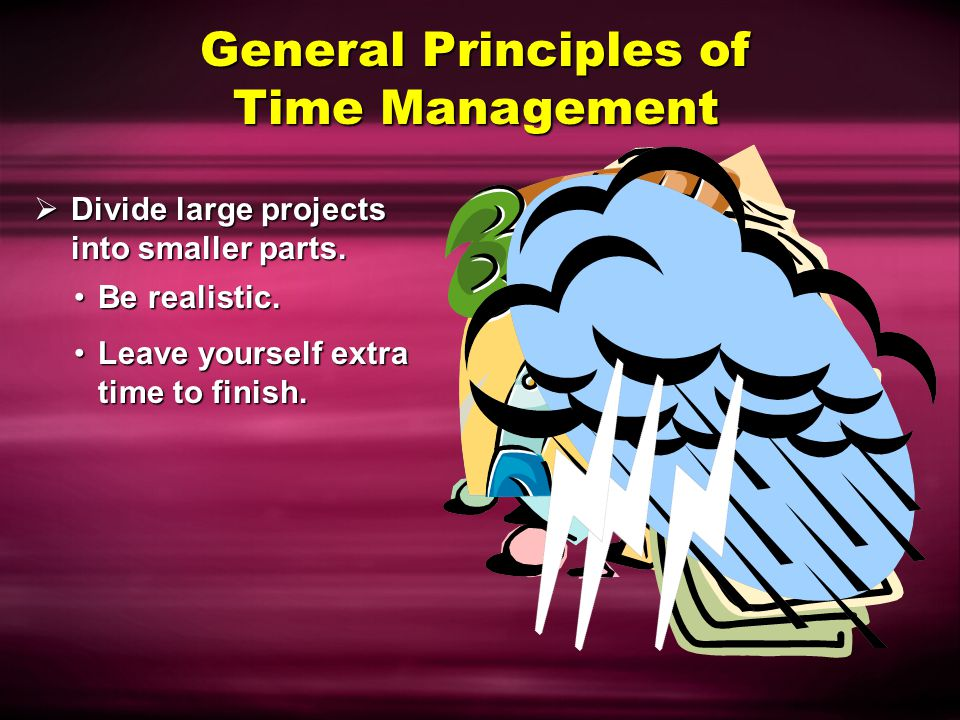 General Principles of Time Management  Get enough sleep. Proper rest is crucial.Proper rest is crucial. May need to plan more sleep into your schedul