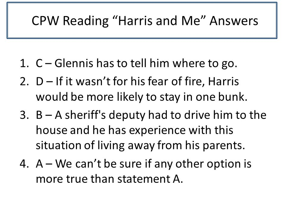 CPW Reading Harris and Me Answers 1.C – Glennis has to tell him where to go.