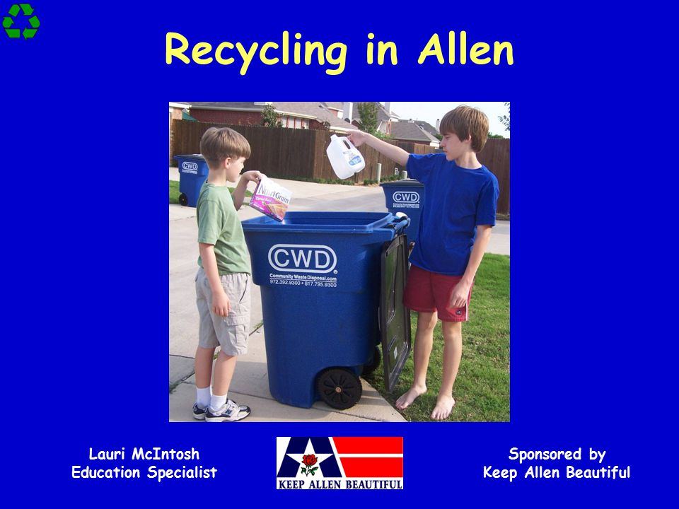 Recycling in Allen Sponsored by Keep Allen Beautiful Lauri McIntosh Education Specialist