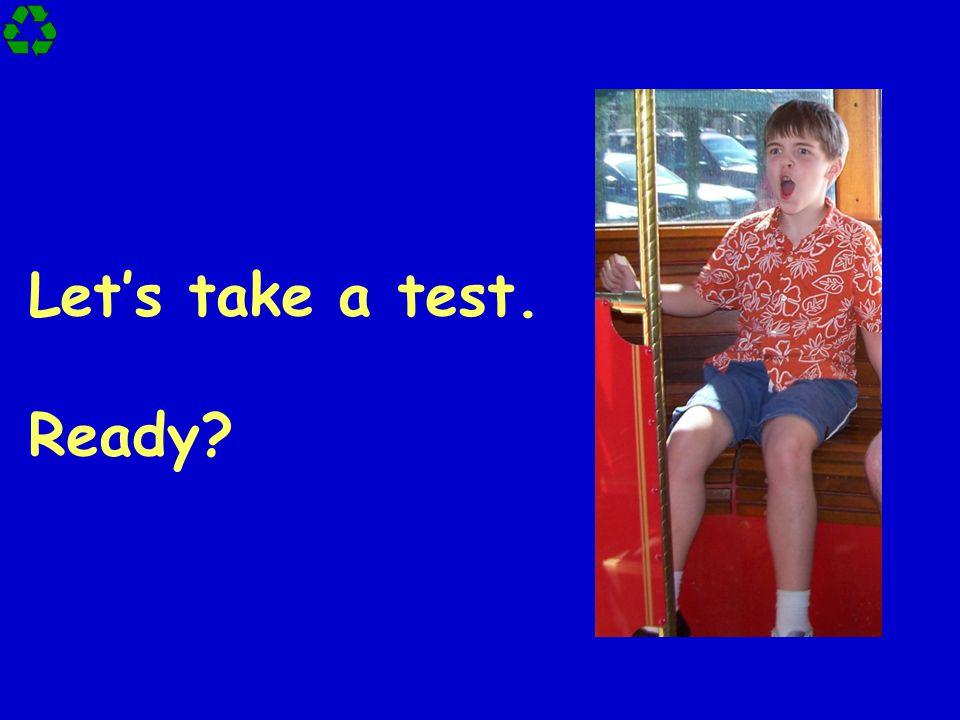 Let's take a test. Ready?