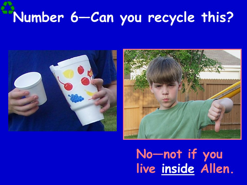 Number 6—Can you recycle this? No—not if you live inside Allen.