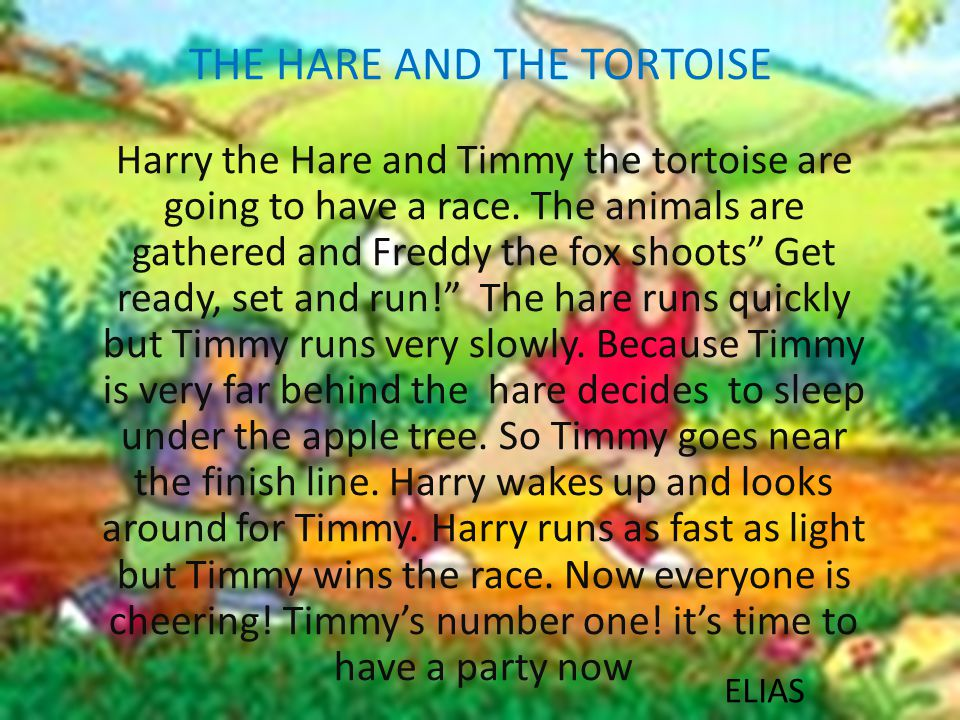 THE HARE AND THE TORTOISE Harry the Hare and Timmy the tortoise are going to have a race.