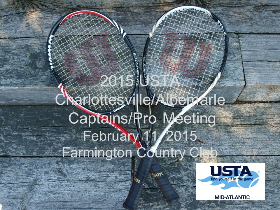 2015 USTA Charlottesville/Albemarle Captains/Pro Meeting February 11, 2015 Farmington Country Club