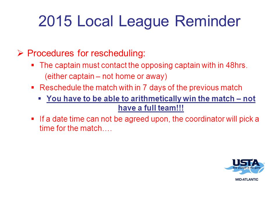 2015 Local League Reminder  Procedures for rescheduling:  The captain must contact the opposing captain with in 48hrs.