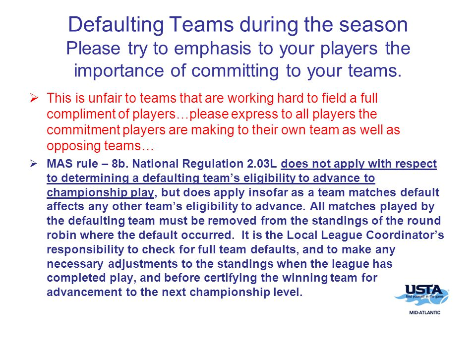 Defaulting Teams during the season Please try to emphasis to your players the importance of committing to your teams.