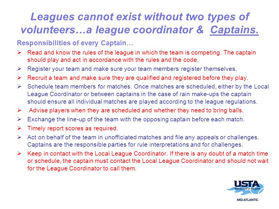 Leagues cannot exist without two types of volunteers…a league coordinator & Captains.