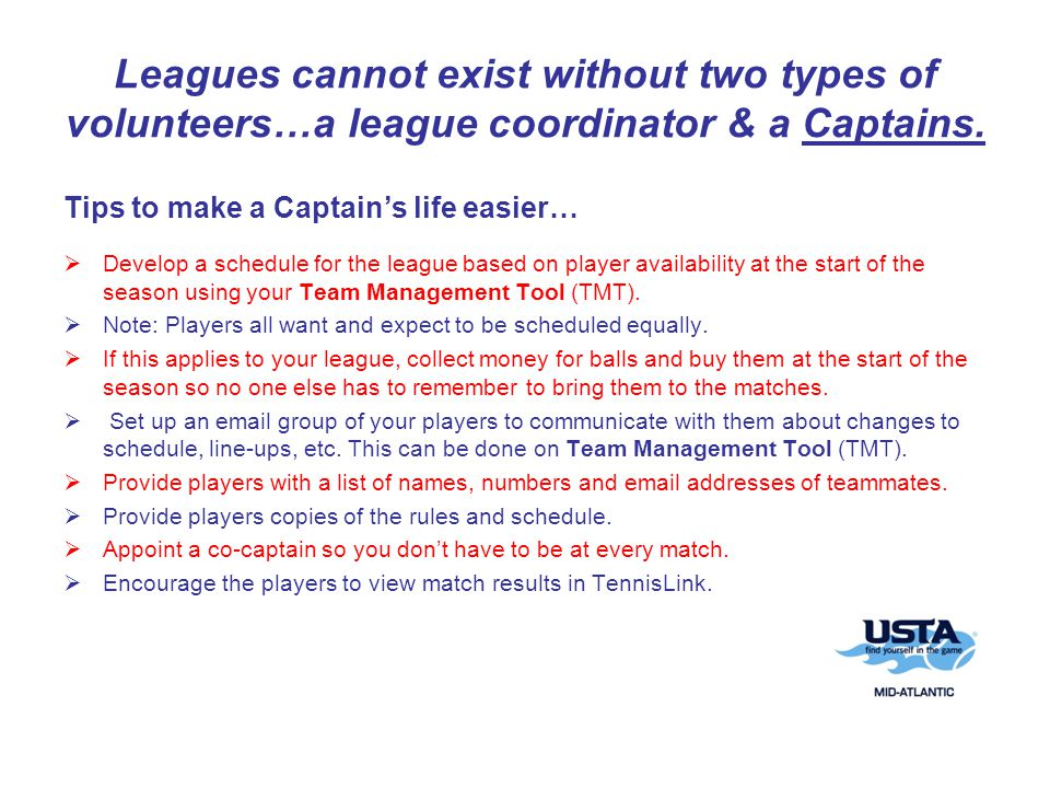 Leagues cannot exist without two types of volunteers…a league coordinator & a Captains.