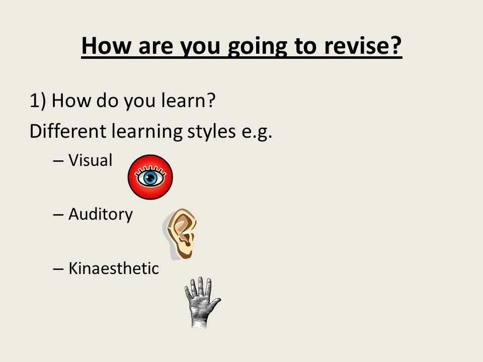 1) How do you learn. Different learning styles e.g.