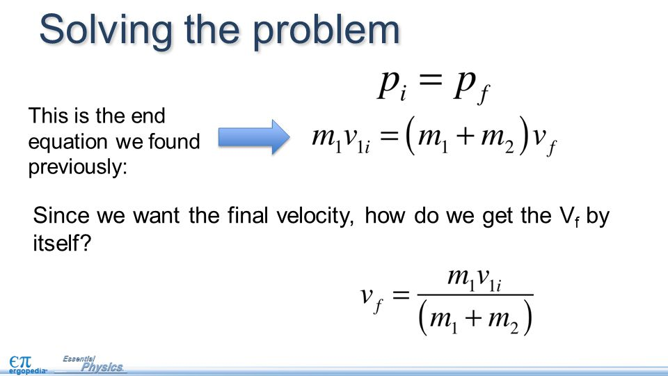 Solving the problem Since we want the final velocity, how do we get the V f by itself? This is the end equation we found previously: