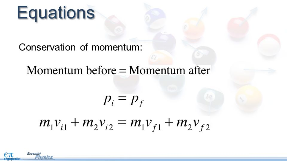 Conservation laws Momentum: Energy: The momentum before the collision equals the momentum after the collision.