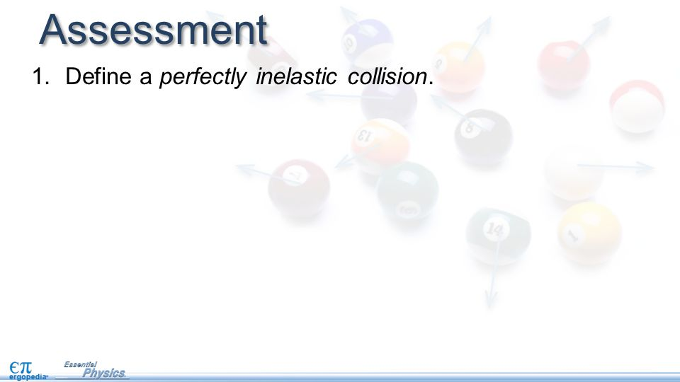 Assessment 1.Define a perfectly inelastic collision.