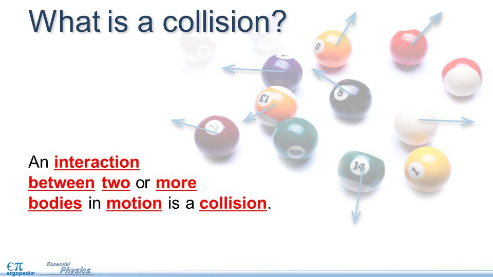 An interaction between two or more bodies in motion is a collision. What is a collision?