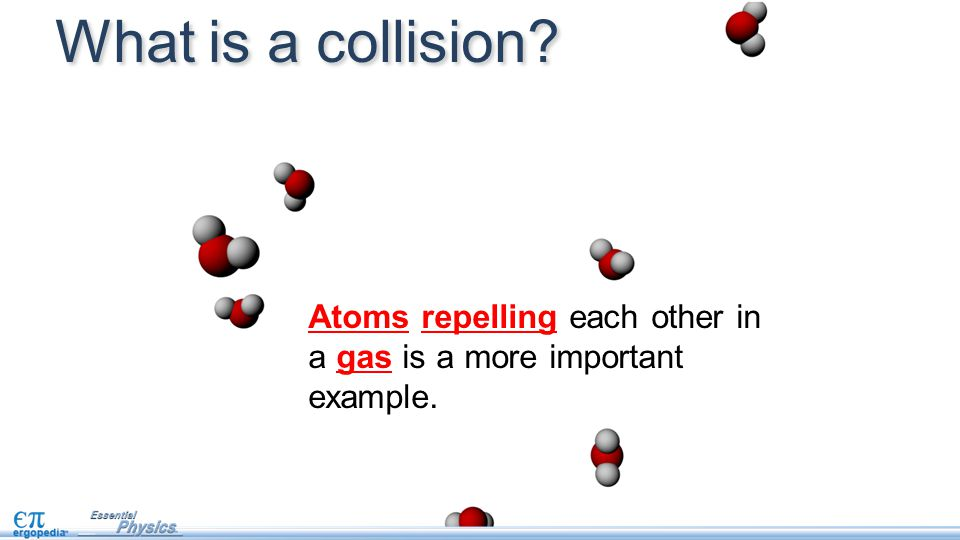 Atoms repelling each other in a gas is a more important example.