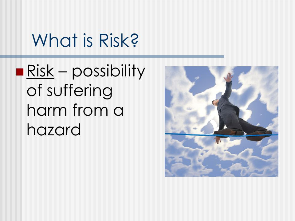 Qualitative Risk It'll never happen to me The public generally interprets the following types of risks as serious: 1.