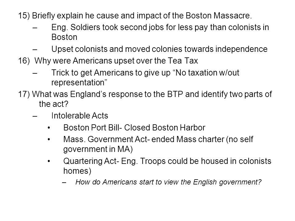 15) Briefly explain he cause and impact of the Boston Massacre.