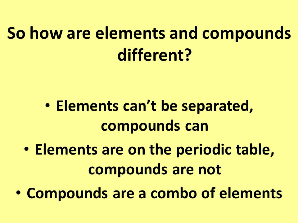 So how are elements and compounds different.