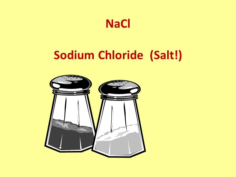 NaCl Sodium Chloride (Salt!)
