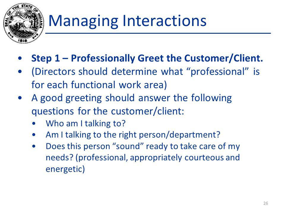 Managing Interactions Step 1 – Professionally Greet the Customer/Client.