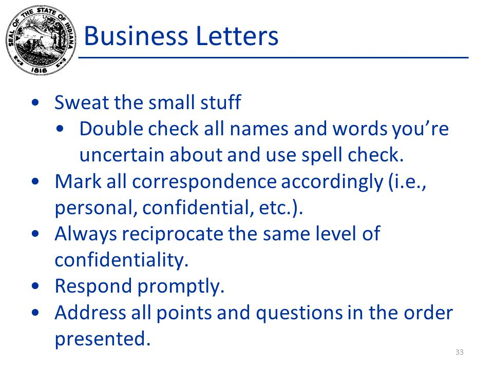 Business Letters Sweat the small stuff Double check all names and words you're uncertain about and use spell check.