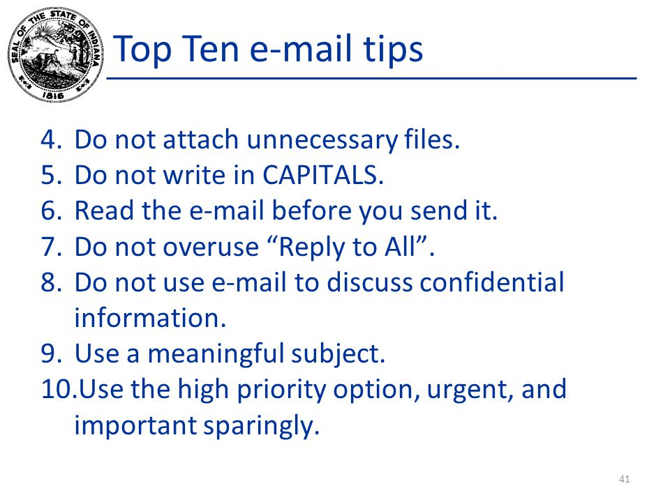 """Top Ten e-mail tips 4.Do not attach unnecessary files. 5.Do not write in CAPITALS. 6.Read the e-mail before you send it. 7.Do not overuse """"Reply to Al"""