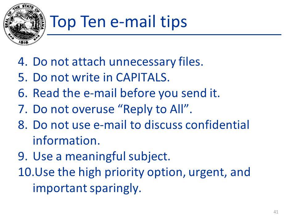 Top Ten e-mail tips 4.Do not attach unnecessary files.