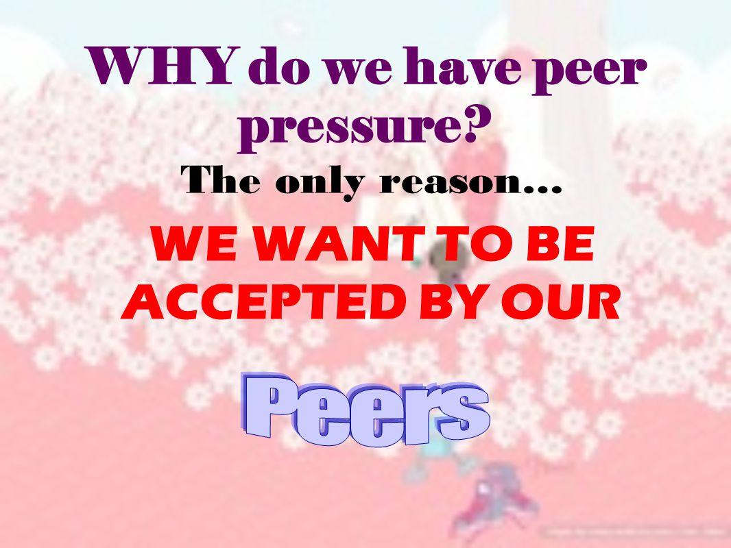 Types of peer pressure Positive peer pressure Neutral peer pressure Negative peer pressure